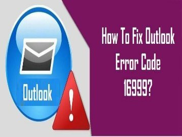 How to Fix Outlook Error Code 16999? 1-800-213-3740