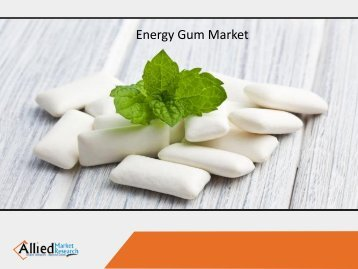 Energy Gum Market Anticipated to Rise with Rapid Pace by 2023