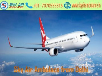 Sky Air Ambulance from Delhi with Advanced Medical Treatment