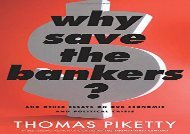 [PDF] Why Save the Bankers?: And Other Essays on Our Economic and Political Crisis Download by - Professor Thomas Piketty