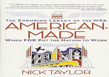 [PDF] American-Made: The Enduring Legacy of the WPA: When FDR Put the Nation to Work Download by - Nick Taylor
