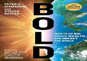 [PDF] Bold: How to Go Big, Create Wealth, and Impact the World Download by - Peter H Diamandis
