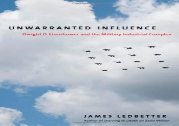 [PDF] Unwarranted Influence: Dwight D. Eisenhower and the Military Industrial Complex (Icons of America) Download by - James Ledbetter