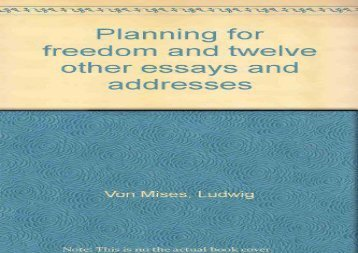 [PDF] Planning for freedom and twelve other essays and addresses Download by - Ludwig Von Mises