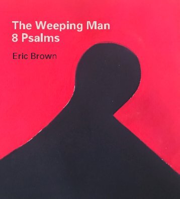 The Weeping Man: 8 Psalms