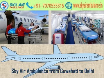 Sky Air Ambulance from Guwahati to Delhi with Trained Paramedical Staffs