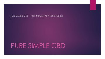 Pure Simple Cbd - 100% Natural Pain Relieving oil!