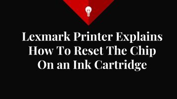 Lexmark Printer Explains How To Reset The Chip On an Ink Cartridge