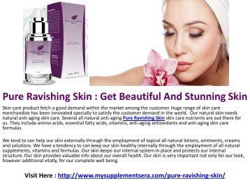 Pure Ravishing Skin : Secret to A Beautiful and Ageless Skin