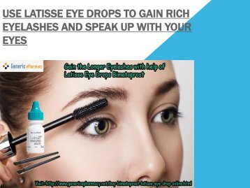 Latisse Eye Drops Generic Bimatoprost to get unimaginably longer Eyelashes
