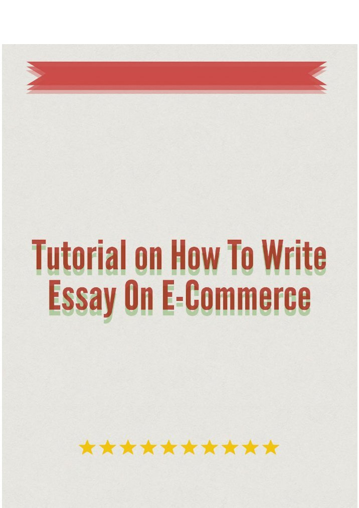 essay writing e-commerce Writing e-commerce essay e-commerce essay 1287 words aug 5th, 2011 6 pages abstract among the orange county on-line florist markets, soft touch  e.