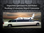 Important Questions to Ask Before Booking A Luxurious Airport Limousine