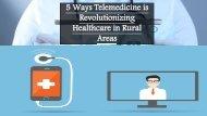 5 Ways Telemedicine is Revolutionizing Healthcare in Rural Areas