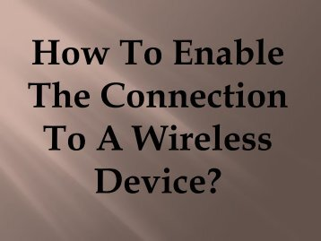 Easy Steps To Enable The Connection To A Wireless Device?