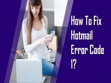 How to Fix Hotmail Error Code 1? Call 1-800-213-3740