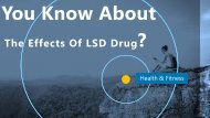 Do You KNow About The Effects Of LSD Drug