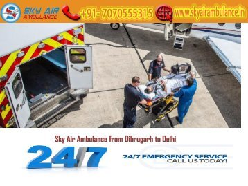 Get Air Ambulance from Dibrugarh in a Quick Time by Sky Air Ambulance