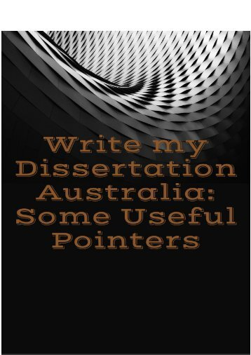 Write my Dissertation Australia - Some Useful Pointers