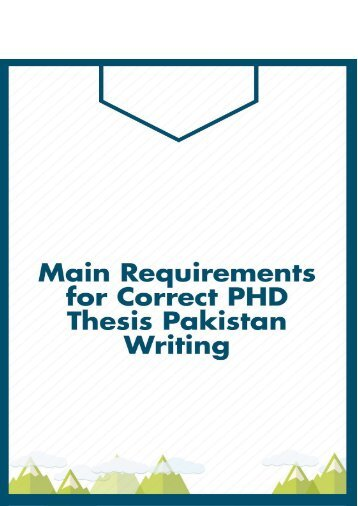 Main Requirements for Correct PHD Thesis Pakistan Writing