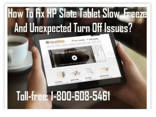 Call 1-800-608-5461 To Fix HP Slate Tablet Slow, Freeze And Unexpected Turn Off Issues