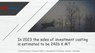 In 2023 the sales of investment casting is estimated to be 2426 K MT