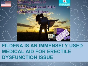 FILDENA IS AN IMMENSELY USED MEDICAL AID FOR ERECTILE DYSFUNCTION ISSUE