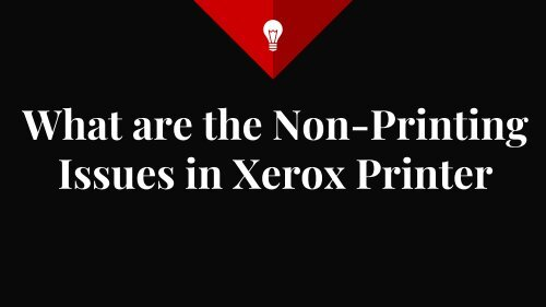 What are the Non-Printing Issues in Xerox Printer?