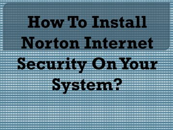 Easy Steps To Install Norton Internet Security On Your System