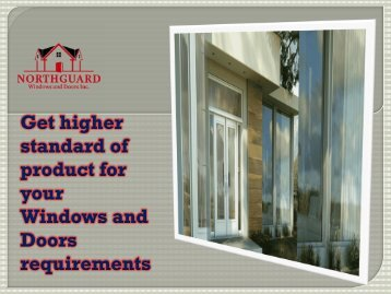 Get higher standard of product for your Windows and Doors requirements