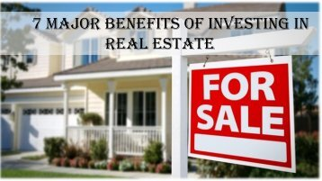 7 Major Benefits of Investing in Real Estate