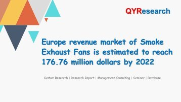 Europe revenue market of Smoke Exhaust Fans is estimated to reach 176.76 million dollars by 2022