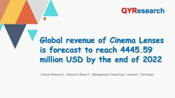 Global revenue of Cinema Lenses is forecast to reach 4445.59 million USD by the end of 2022