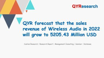 QYR forecast that the sales revenue of Wireless Audio in 2022 will grow to 5205.43 Million USD
