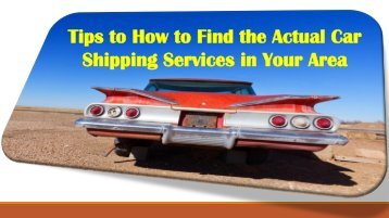 Tips to How to Find the Actual Car shipping Services in Your Area -