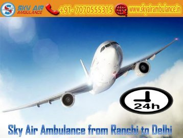 Sky Air Ambulance provides 24*7 Services from Ranchi