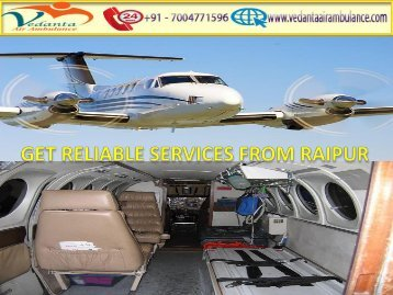 Vedanta Air Ambulance from Raipur to Delhi is 24*7 Available