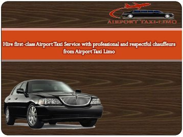 Hire first-class Airport Taxi Service with professional and respectful chauffeurs from Airport Taxi Limo