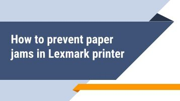 How to prevent paper jams in Lexmark printer?