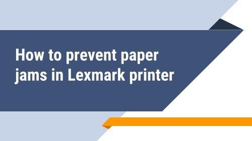 How to prevent paper jams in Lexmark printer?