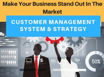 Customer Management System- Make Your Business Stand Out In The Market