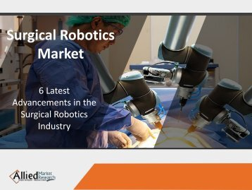 7 Latest Advancements in the Surgical Robotics Market