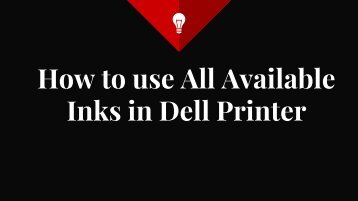 How to use All Available Inks in Dell Printer?
