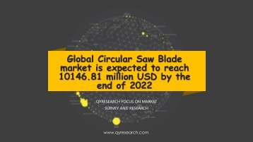 Global Circular Saw Blade market is expected to reach 10146.81 million USD by the end of 2022