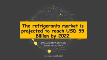 The refrigerants market is projected to reach USD 55 Billion by 2022