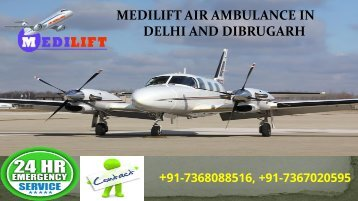 Book Supreme and Low-Budget Medilift Air Ambulance in Delhi and Dibrugarh