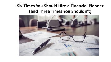 Six Times You Should Hire a Financial Planner (and Three Times You Shouldn't)