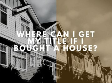 Where Can I Get My Title If I Bought A House