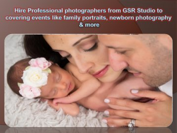 Hire Professional photographers from GSR Studio to covering events like family portraits, newborn photography and more