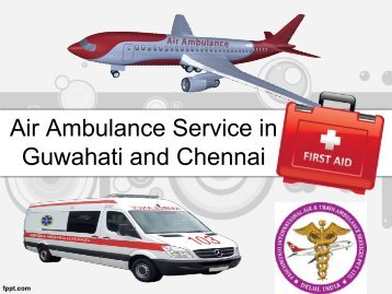 Quick Medical Care Air Ambulance Service in Guwahati and Chennai