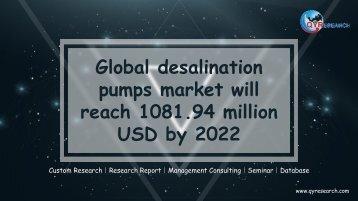 Global desalination pumps market will reach 1081.94 million USD by 2022